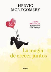 MAGIA DE CRECER JUNTOS, LA 3 - LA EDAD PREESCOLAR: EL PEQUEÑO EXPLORADOR