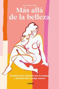 MAS ALLA DE LA BELLEZA - OLVIDATE DE LA OBSESION POR LA IMAGEN Y SIENTETE BIEN CONTIGO MISMA