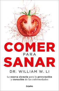 Comer Para Sanar - La Nueva Ciencia Para La Prevencion Y Curacion De Las Enfermedades - Dr. William W. Li