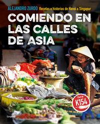 Comiendo En Las Calles De Asia - Recetas E Historias De Hanoi A Singapur - Alejandro Zurdo