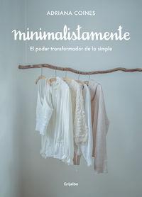 Minimalistamente - El Poder Transformador De Lo Simple - Adriana Coines