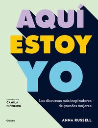 AQUI ESTOY YO - LOS DISCURSOS MAS INSPIRADORES DE GRANDES MUJERES