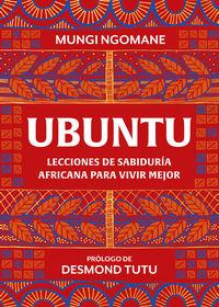 Ubuntu - Lecciones De Sabiduria Africana Para Vivir Mejor - Mungi Ngomane
