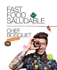 Fast Food Saludable - Disfruta De La Comida Sin Remordimientos - Chef Bosquet