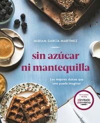 Sin Azucar Ni Mantequilla - Los Mejores Dulces Que Uno Pueda Imaginar - Miriam Garcia Martinez