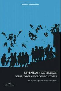 LEYENDAS Y COTILLEOS SOBRE LOS GRANDES COMPOSITORES - LAS MENTIRAS QUE NOS SIGUEN CONTANDO