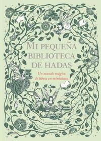MI PEQUEÑA BIBLIOTECA DE HADAS - UN MUNDO MAGICO DE LIBROS EN MINIATURA