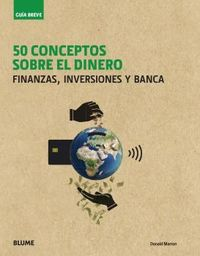 50 Conceptos Sobre El Dinero - Finanzas, Inversiones Y Banca - Donald Marron