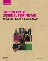 50 Conceptos Sobre El Feminismo - Origenes, Ideas Y Desarrollo - Jess Mccabe
