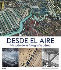 DESDE EL AIRE - HISTORIA DE LA FOTOGRAFIA AEREA