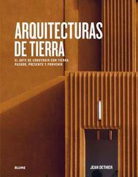 ARQUITECTURAS DE TIERRA - EL ARTE DE CONSTRUIR CON TIERRA - PASADO, PRESENTE Y PORVENIR