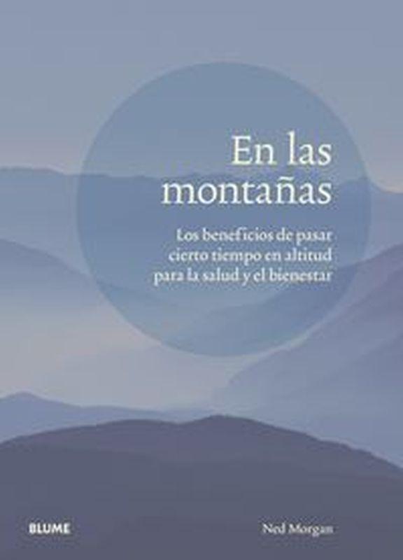 EN LAS MONTAÑAS - LOS BENEFICIOS PARA PASAR CIERTO TIEMPO EN ALTITUD PARA LA SALUD Y EL BIENESTAR