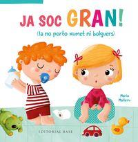 Ja Soc Gran! - Ja No Porto Xumet Ni Bolquers - Maria Mañeru / Susana Hoslet