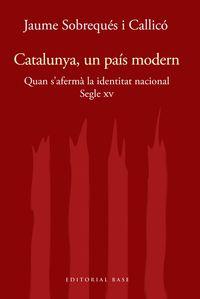 Catalunya I Modernitat - Segle Xv - Quan S'aferma La Identitat Moderna - Jaume Sobreques I Callico
