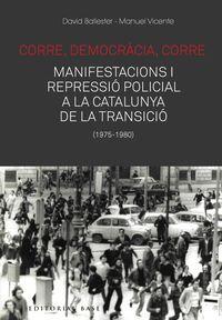 Corre, Democracia, Corre. Mobilitzacio I Repressio A La Catalunya De La Transicio - David Ballester / Manuel Vicente