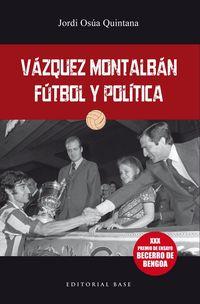 VAQUEZ MONTALBAN - FUTBOL Y POLITICA