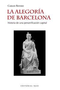 ALEGORIA DE BARCELONA, LA - HISTORIA DE UNA PERSONIFICACION CAPITAL
