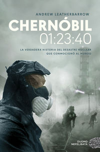 CHERNOBIL 01: 23: 40 - LA VERDADERA HISTORIA DEL DESASTRE NUCLEAR QUE CONMOCIONO AL MUNDO