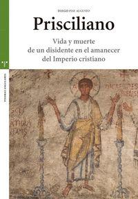PRISCILIANO - VIDA Y MUERTE DE UN DISIDENTE EN EL AMANECER DEL IMPERIO CRISTIANO