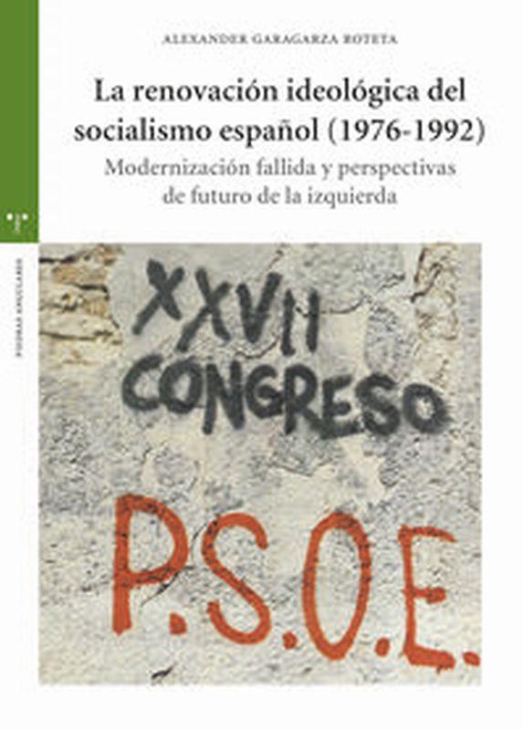 RENOVACION IDEOLOGICA DEL SOCIALISMO ESPAÑOL, LA (1976-1992) - MODERNIZACION FALLIDA Y PERSPECTIVAS DE FUTURO DE LA IZQUIERDA