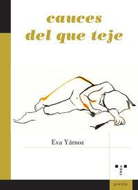 Cauces Del Que Teje - Eva Yarnoz