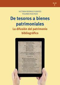 De Tesoros A Bienes Patrimoniales - La Difusion Del Patrimonio Bibliografico - Victoria Rodrigo Fuentes / Yolanda Ruiz Ruiz