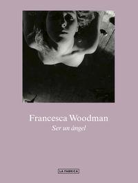 Ser Un Angel - Francesca Woodman.
