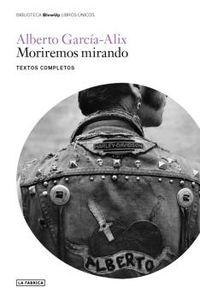 MORIREMOS MIRANDO - TEXTOS COMPLETOS