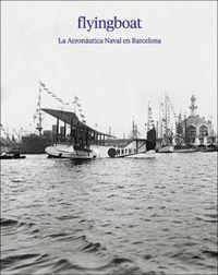 FLYINGBOAT - LA AERONAUTICA NAVAL EN BARCELONA