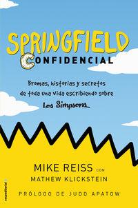 Springfield Confidencial - Bromas, Historias Y Secretos De Toda Una Vida Escribiendo Sobre Los Simpson - Mike Reiss / Mathew Klickstein