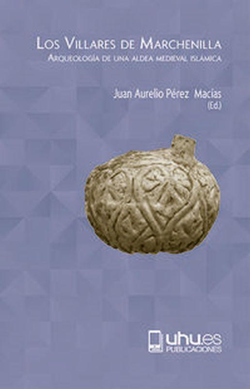 Villares De Marchenilla, Los - Arqueologia De Una Aldea Medieval Islamica - Juan Aurelio Perez Macias