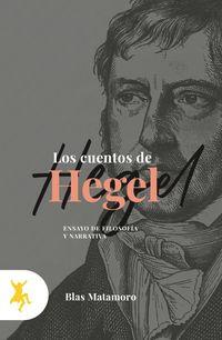 LOS CUENTOS DE HEGEL - ENSAYO DE FILOSOFIA Y NARRATIVA
