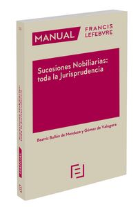 Manual Sucesiones Nobiliarias: Toda La Jurisprudencia - Beatriz Bullon De Mendoza Y Gomez De Valugera