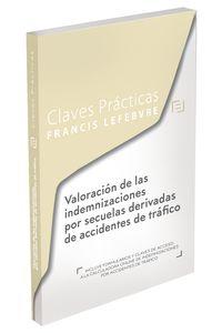 Claves Practicas Valoracion De Las Indemnizaciones Por Secuelas Derivadas De Accidentes De Trafico - Aa. Vv.