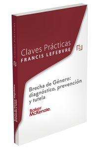 Claves Practicas - Brecha De Genero: Diagnostico, Prevencion Y Tutela - Aa. Vv.