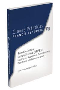 Claves Practicas Rendimientos Inmobiliarios (irpf) : Usufructo, Superficie, Servidumbre, Desahucio E Indemnizaciones - Aa. Vv.