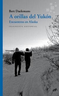 A ORILLAS DEL YUKON - ENCUENTROS EN ALASKA