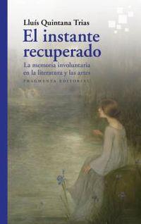 EL INSTANTE RECUPERADO - LA MEMORIA INVOLUNTARIA EN LA LITERATURA Y EN LAS ARTES