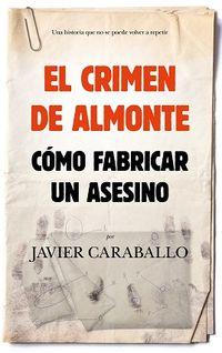 Crimen De Almonte, El - Como Fabricar Un Asesino - Javier Caraballo