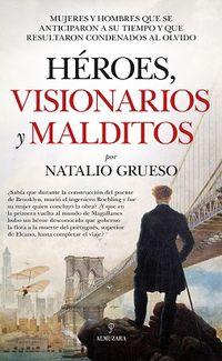 Heroes, Visionarios Y Malditos - Natalio Grueso Rodriguez