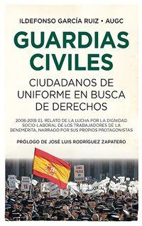 Guardias Civiles - Ciudadanos De Uniforme En Busca De Derechos - Ildefonso Garcia Ruiz
