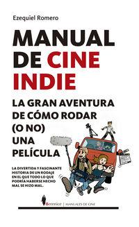 Manual De Cine Indie - La Gran Aventura De Como Rodar (o No) Una Pelicula - Ezequiel Romero