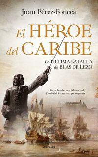 Heroe Del Caribe, El - La Ultima Batalla De Blas De Lezo - Juan Perez-Foncea