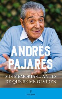 ANDRES PAJARES - MIS MEMORIAS. .. ANTES DE QUE SE ME OLVIDEN