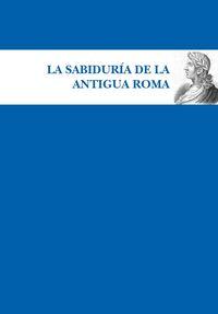 SABIDURIA DE LA ANTIGUA ROMA, LA