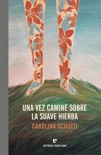Una vez camine sobre la suave hierba - Carolina Schutti
