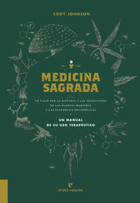MEDICINA SAGRADA - UN VIAJE POR LA HISTORIA Y LAS TRADICIONES DE LAS PLANTAS MAESTRAS Y LAS SUSTANCIAS PSICODÉLICAS Y UN MANUAL PARA SU USO TERAPEUTICO