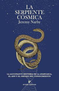 LA SERPIENTE COSMICA - LA ALUCINANTE HISTORIA DE LA AYAHUASCA, EL ADN Y EL ORIGEN DEL CONOCIMIENTO.