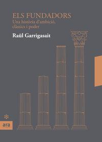 Fundadors, Els - Una Historia D'ambicio, Classics I Poder - Raul Garrigasait I Colomes