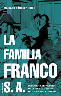 FAMILIA FRANCO S. A. , LA - NEGOCIOS Y PRIVILEGIOS DE LA SAGA DEL ULTIMO DICTADOR DE OCCIDENTE